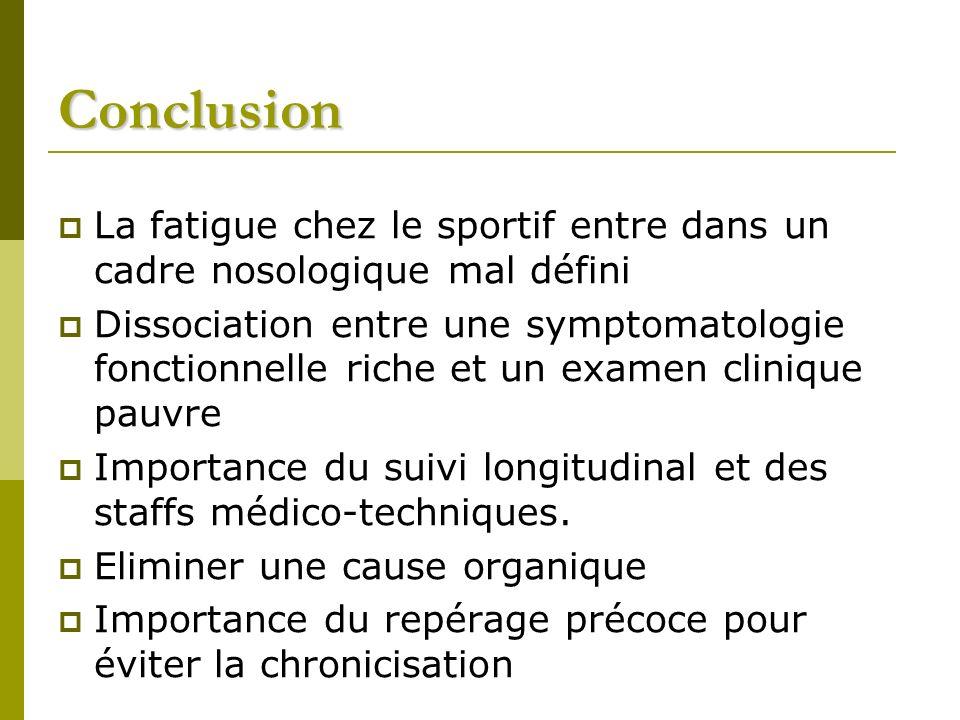 La fatigue chez le sportif entre dans un cadre nosologique mal défini Dissociation entre une symptomatologie fonctionnelle riche et un examen clinique pauvre Importance du suivi longitudinal et des staffs médico-techniques.