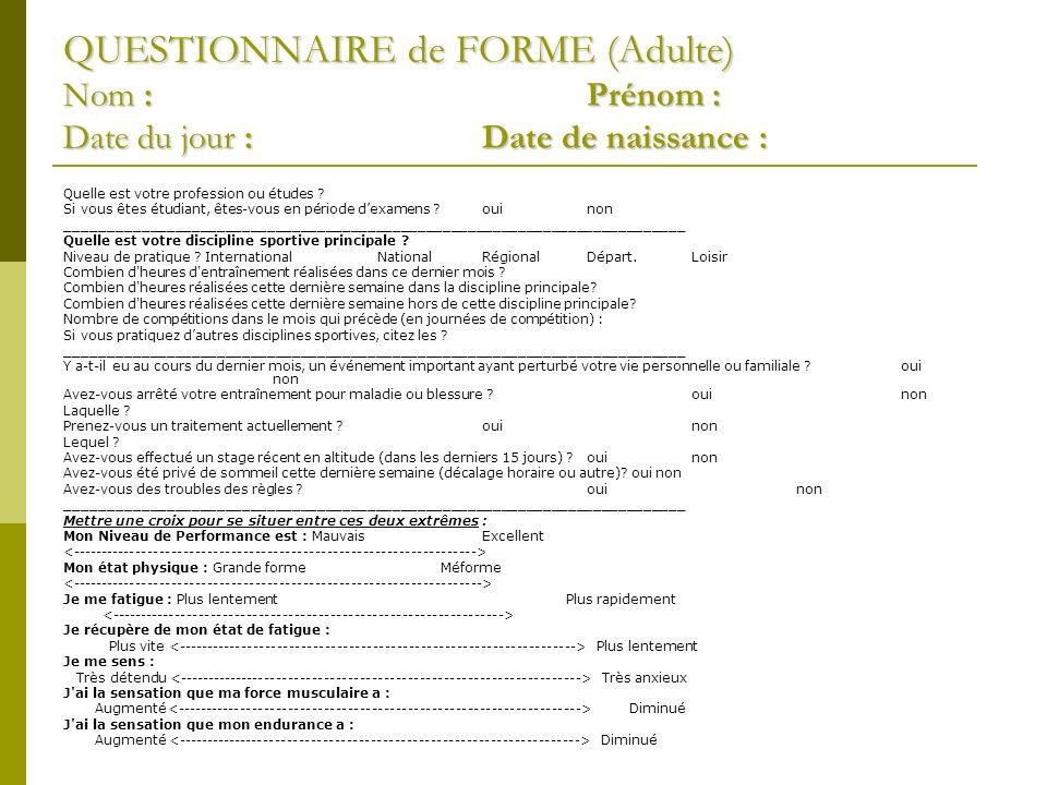 QUESTIONNAIRE de FORME (Adulte) Nom :Prénom : Date du jour : Date de naissance : Quelle est votre profession ou études .