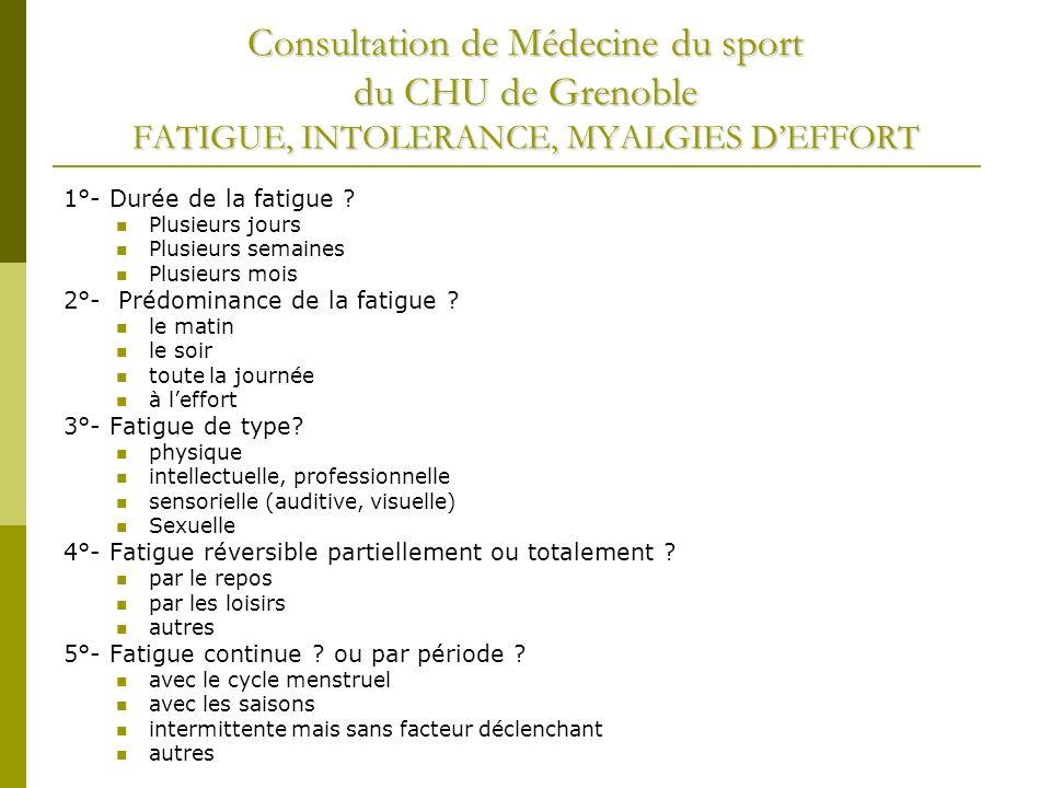 Consultation de Médecine du sport du CHU de Grenoble FATIGUE, INTOLERANCE, MYALGIES DEFFORT 1°- Durée de la fatigue .