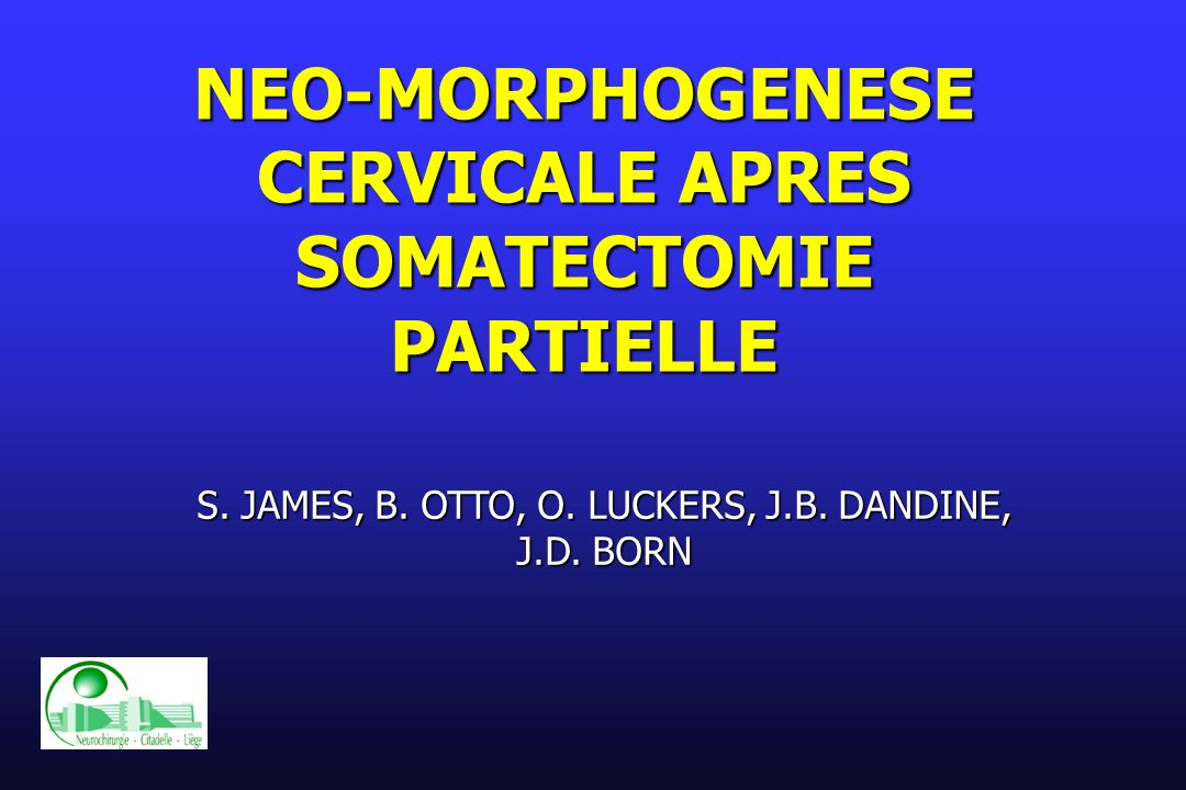 NEO-MORPHOGENESE CERVICALE APRES SOMATECTOMIE PARTIELLE S. JAMES, B. OTTO, O. LUCKERS, J.B. DANDINE, J.D. BORN