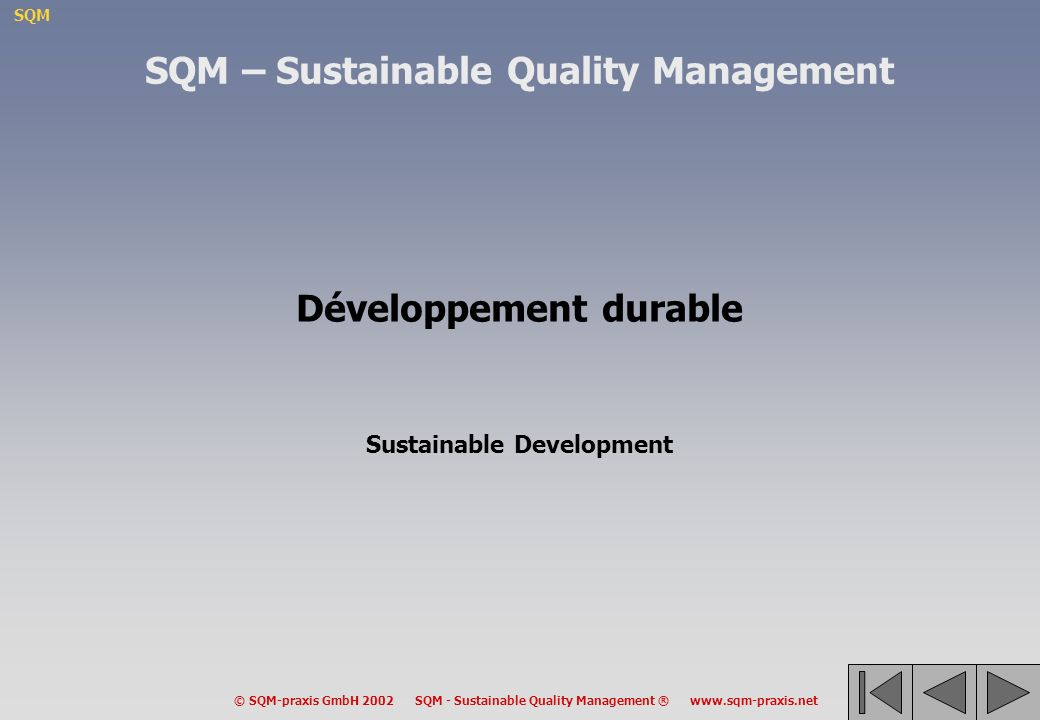 SQM © SQM-praxis GmbH 2002 SQM - Sustainable Quality Management ® www.sqm-praxis.net Développement durable Sustainable Development SQM – Sustainable Q