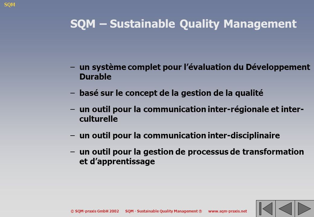 SQM © SQM-praxis GmbH 2002 SQM - Sustainable Quality Management ® www.sqm-praxis.net SQM – Sustainable Quality Management –un système complet pour lév