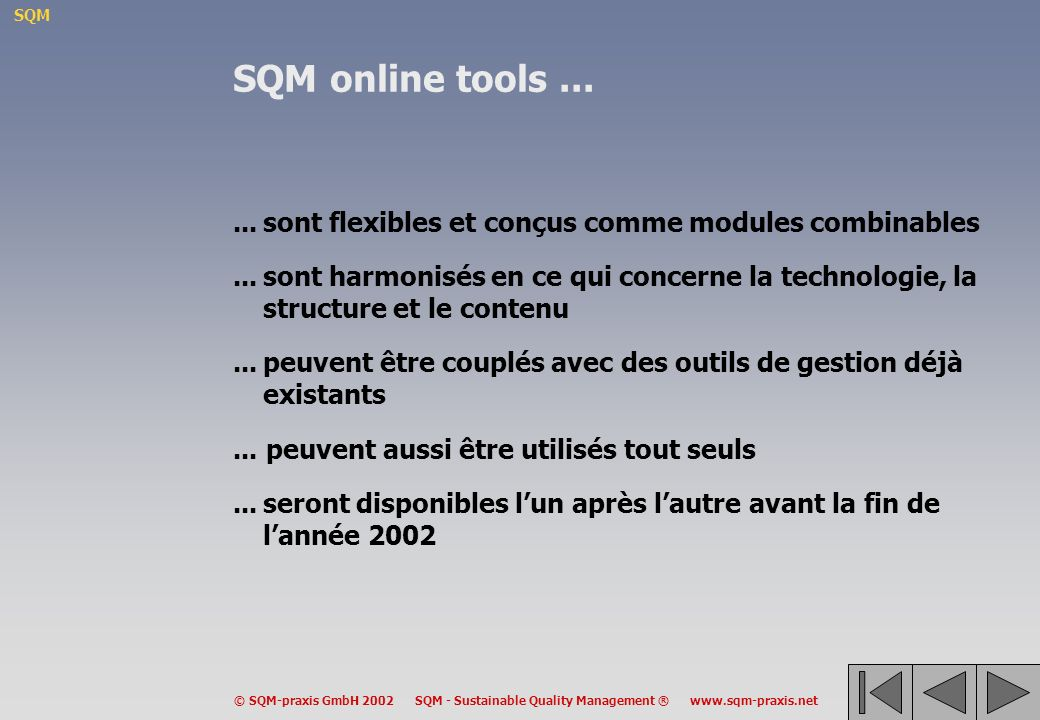 SQM © SQM-praxis GmbH 2002 SQM - Sustainable Quality Management ® www.sqm-praxis.net SQM online tools......sont flexibles et conçus comme modules comb