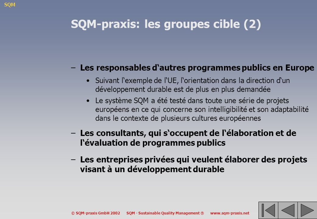 SQM © SQM-praxis GmbH 2002 SQM - Sustainable Quality Management ® www.sqm-praxis.net SQM-praxis: les groupes cible (2) –Les responsables dautres progr
