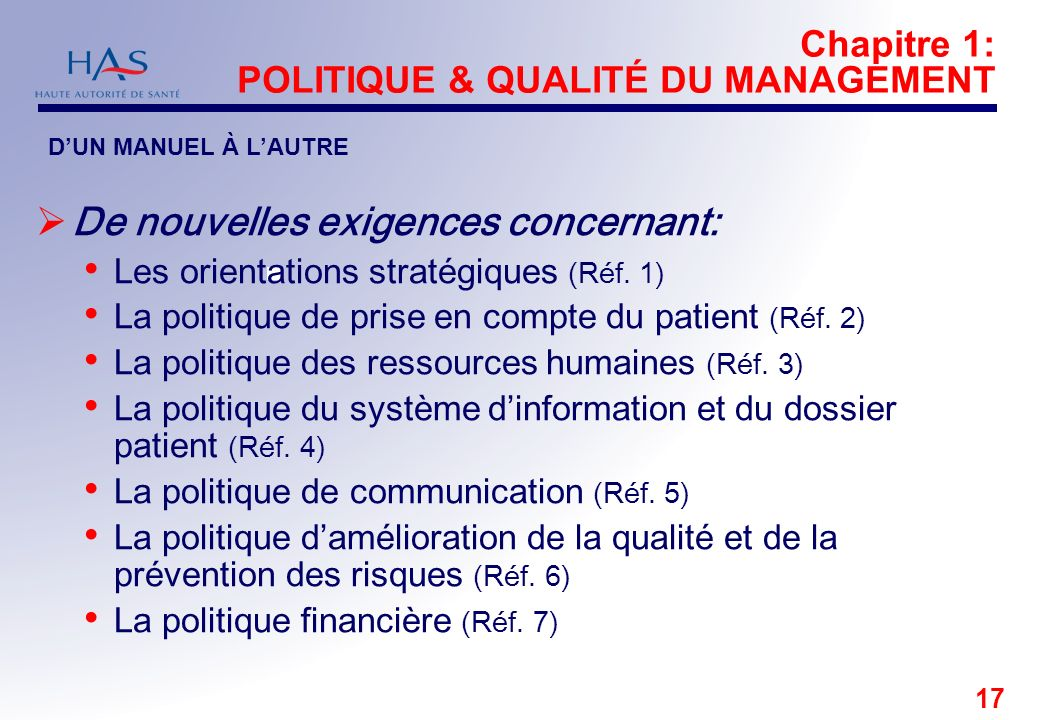 17 Chapitre 1: POLITIQUE & QUALITÉ DU MANAGEMENT De nouvelles exigences concernant: Les orientations stratégiques (Réf. 1) La politique de prise en co