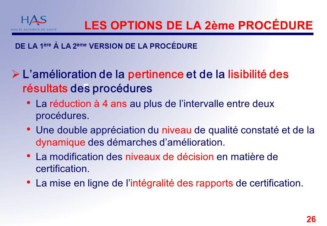 26 LES OPTIONS DE LA 2ème PROCÉDURE Lamélioration de la pertinence et de la lisibilité des résultats des procédures La réduction à 4 ans au plus de li