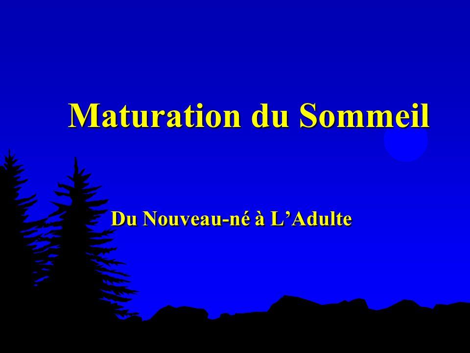 Maturation du Sommeil Du Nouveau-né à LAdulte