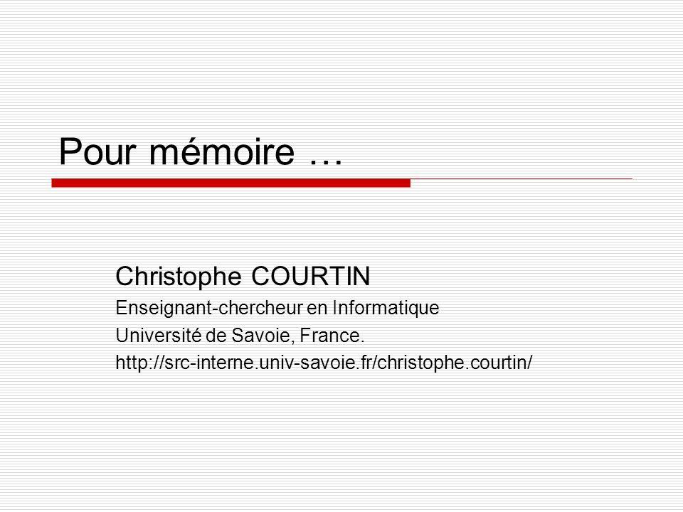 Pour mémoire … Christophe COURTIN Enseignant-chercheur en Informatique Université de Savoie, France. http://src-interne.univ-savoie.fr/christophe.cour