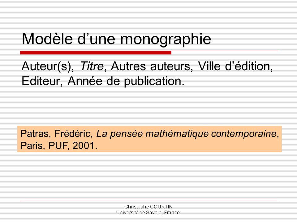 Christophe COURTIN Université de Savoie, France. Modèle dune monographie Auteur(s), Titre, Autres auteurs, Ville dédition, Editeur, Année de publicati