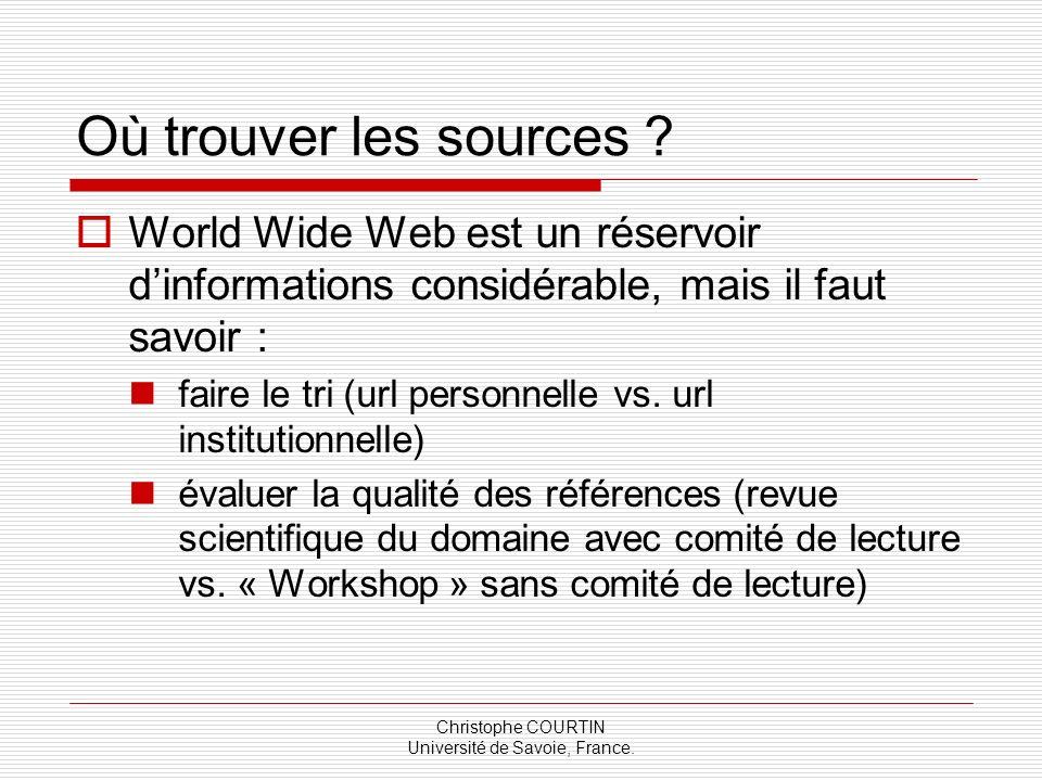 Christophe COURTIN Université de Savoie, France. Où trouver les sources ? World Wide Web est un réservoir dinformations considérable, mais il faut sav