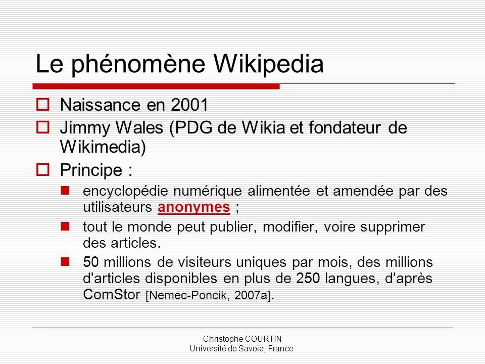 Christophe COURTIN Université de Savoie, France. Le phénomène Wikipedia Naissance en 2001 Jimmy Wales (PDG de Wikia et fondateur de Wikimedia) Princip