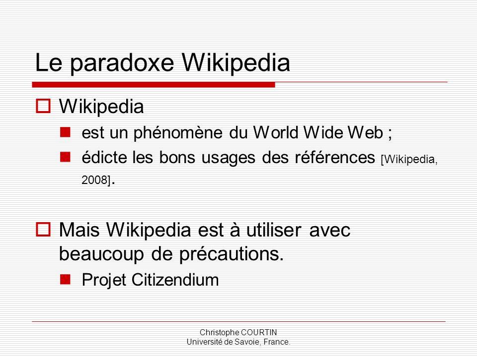 Christophe COURTIN Université de Savoie, France. Le paradoxe Wikipedia Wikipedia est un phénomène du World Wide Web ; édicte les bons usages des référ