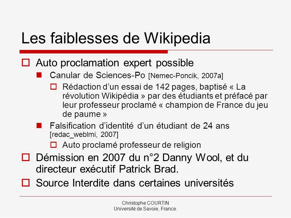 Christophe COURTIN Université de Savoie, France. Les faiblesses de Wikipedia Auto proclamation expert possible Canular de Sciences-Po [Nemec-Poncik, 2