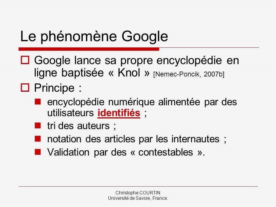 Christophe COURTIN Université de Savoie, France. Le phénomène Google Google lance sa propre encyclopédie en ligne baptisée « Knol » [Nemec-Poncik, 200