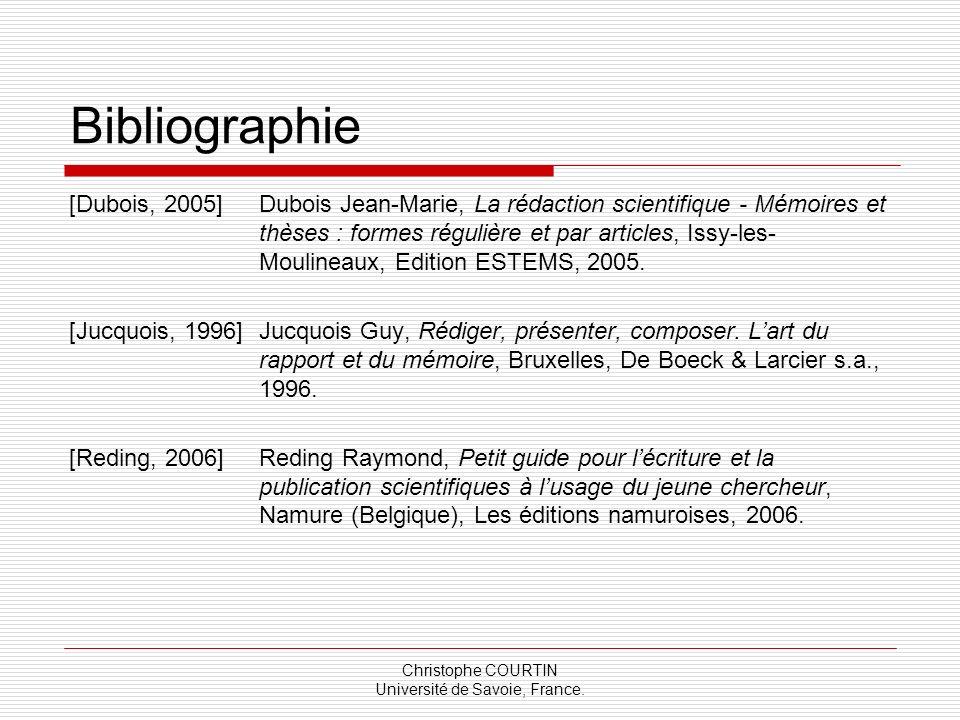 Christophe COURTIN Université de Savoie, France. Bibliographie [Dubois, 2005] Dubois Jean-Marie, La rédaction scientifique - Mémoires et thèses : form