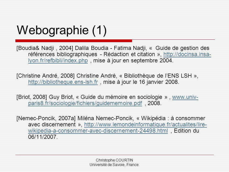 Christophe COURTIN Université de Savoie, France. Webographie (1) [Boudia& Nadji, 2004] Dalila Boudia - Fatima Nadji, « Guide de gestion des références