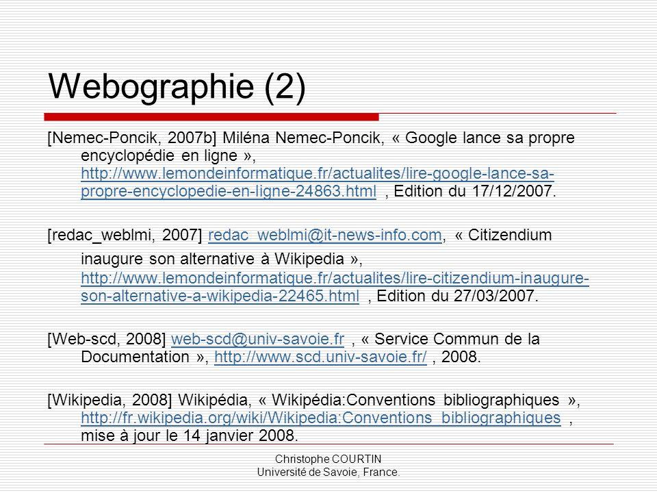 Christophe COURTIN Université de Savoie, France. Webographie (2) [Nemec-Poncik, 2007b] Miléna Nemec-Poncik, « Google lance sa propre encyclopédie en l