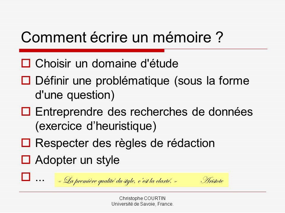 Christophe COURTIN Université de Savoie, France. Comment écrire un mémoire ? Choisir un domaine d'étude Définir une problématique (sous la forme d'une