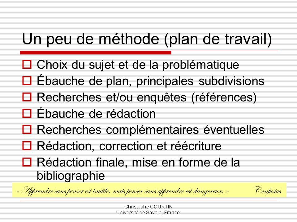Christophe COURTIN Université de Savoie, France. Un peu de méthode (plan de travail) Choix du sujet et de la problématique Ébauche de plan, principale