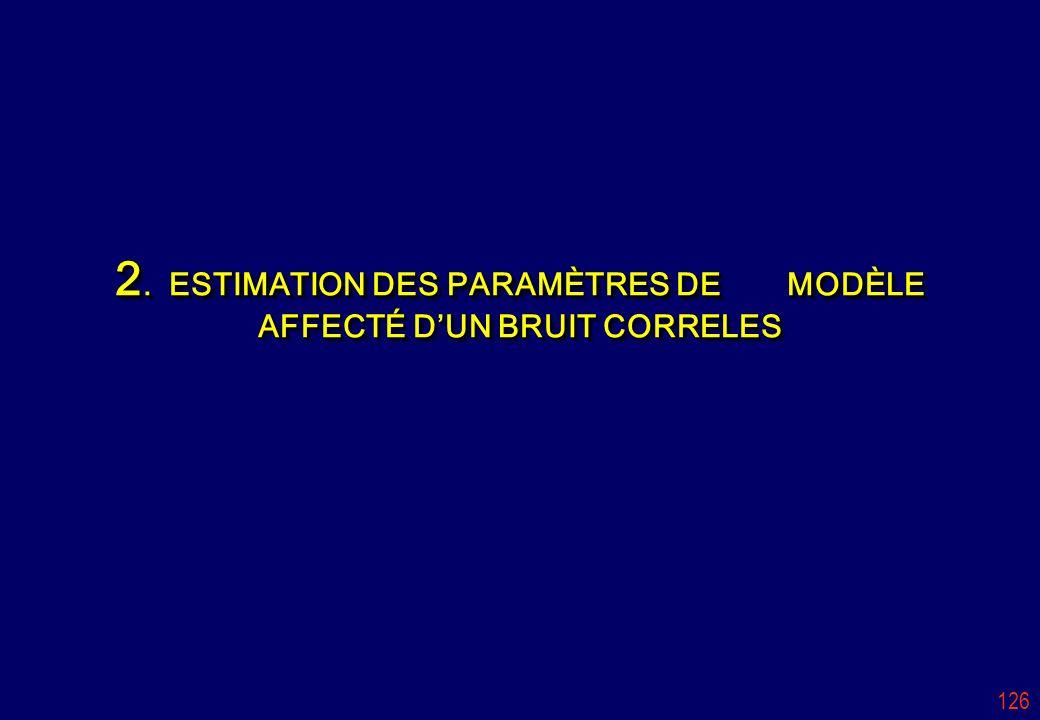 126 2. ESTIMATION DES PARAMÈTRES DE MODÈLE AFFECTÉ DUN BRUIT CORRELES