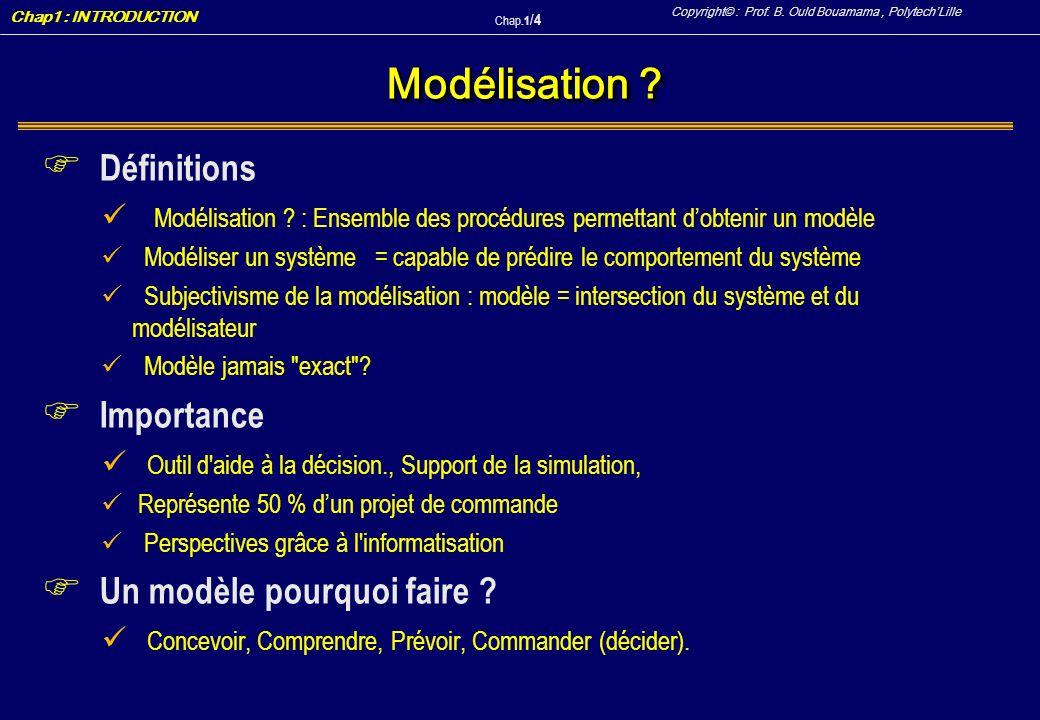 Chap.1 / 4 Copyright© : Prof.B. Ould Bouamama, PolytechLille Chap1 : INTRODUCTION Modélisation .