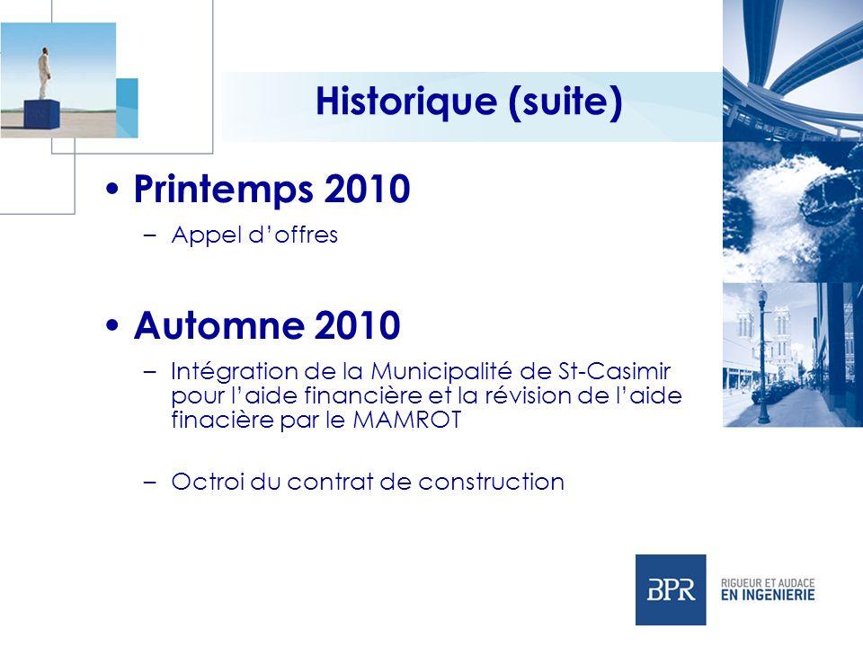 Historique (suite) Printemps 2010 –Appel doffres Automne 2010 –Intégration de la Municipalité de St-Casimir pour laide financière et la révision de la