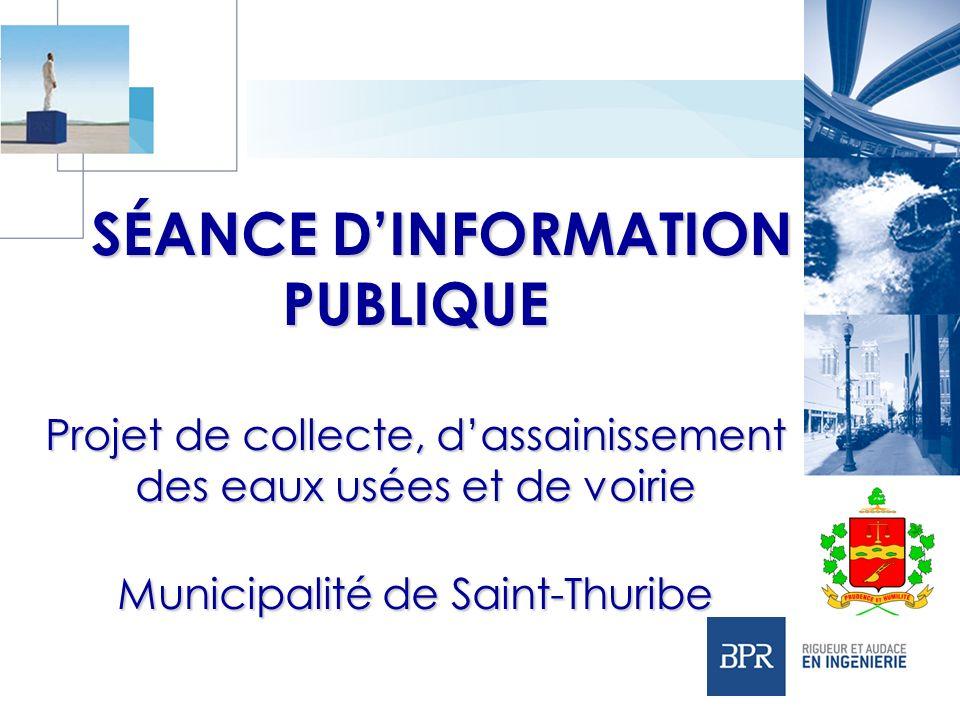SÉANCE DINFORMATION PUBLIQUE Projet de collecte, dassainissement des eaux usées et de voirie Municipalité de Saint-Thuribe SÉANCE DINFORMATION PUBLIQU