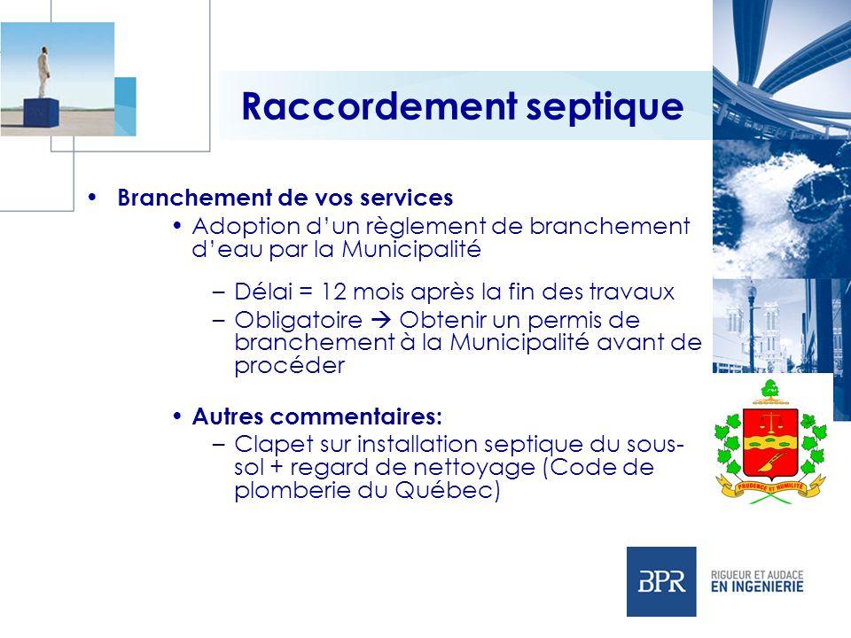 Raccordement septique Branchement de vos services Adoption dun règlement de branchement deau par la Municipalité –Délai = 12 mois après la fin des tra