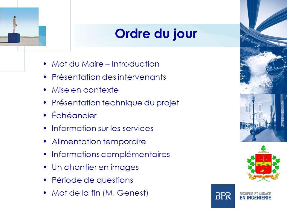 Ordre du jour Mot du Maire – Introduction Présentation des intervenants Mise en contexte Présentation technique du projet Échéancier Information sur l