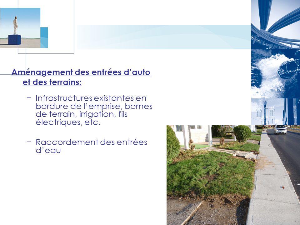 Aménagement des entrées dauto et des terrains: Infrastructures existantes en bordure de lemprise, bornes de terrain, irrigation, fils électriques, etc