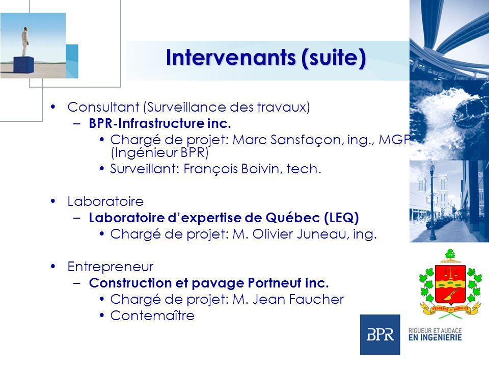 Consultant (Surveillance des travaux) – BPR-Infrastructure inc. Chargé de projet: Marc Sansfaçon, ing., MGP (Ingénieur BPR) Surveillant: François Boiv