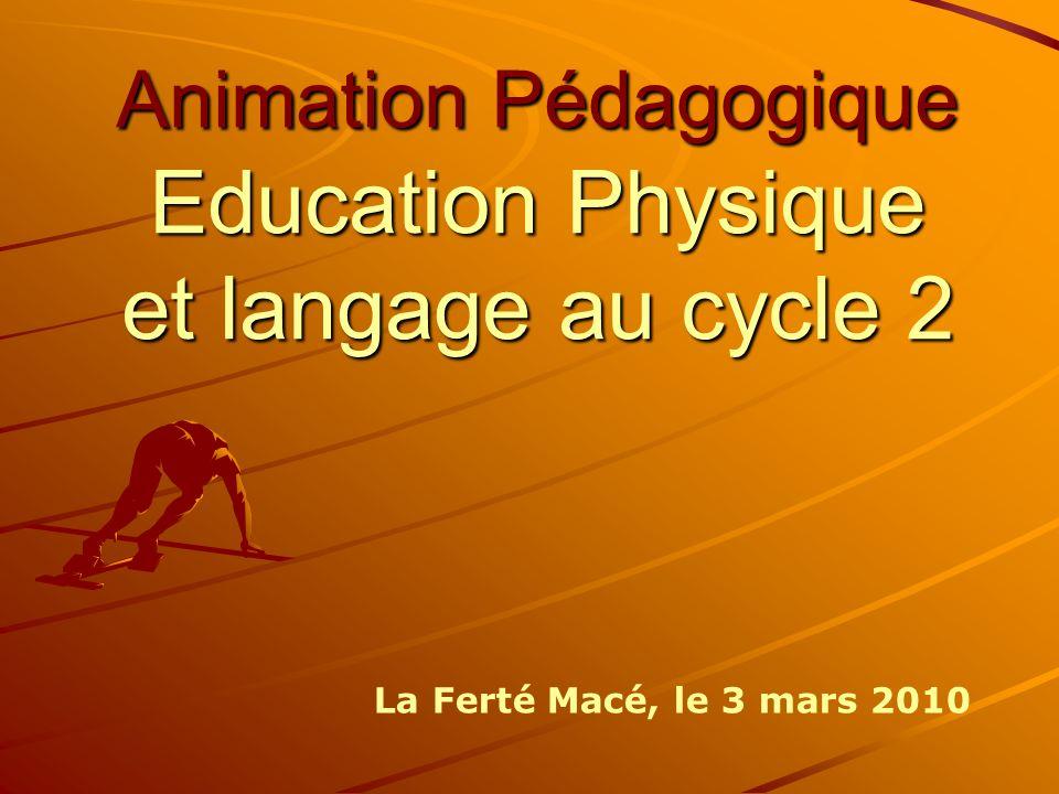 Animation Pédagogique Education Physique et langage au cycle 2 La Ferté Macé, le 3 mars 2010