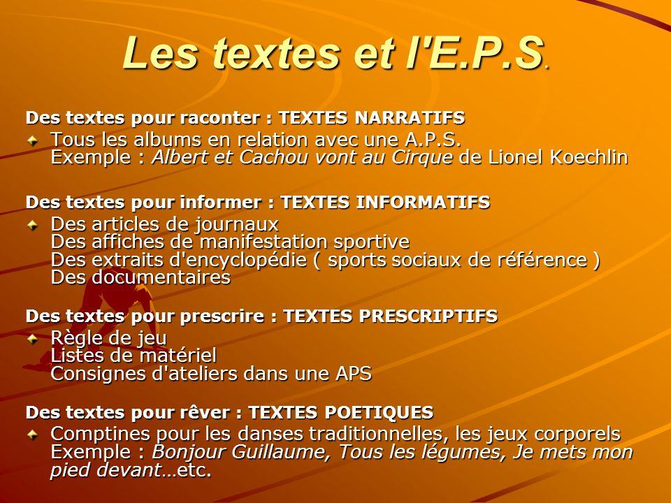 Les textes et l'E.P.S. Des textes pour raconter : TEXTES NARRATIFS Tous les albums en relation avec une A.P.S. Exemple : Albert et Cachou vont au Cirq