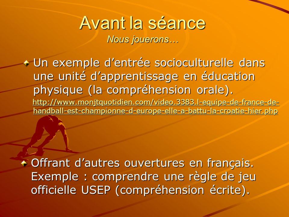 Avant la séance Nous jouerons… Un exemple dentrée socioculturelle dans une unité dapprentissage en éducation physique (la compréhension orale). http:/
