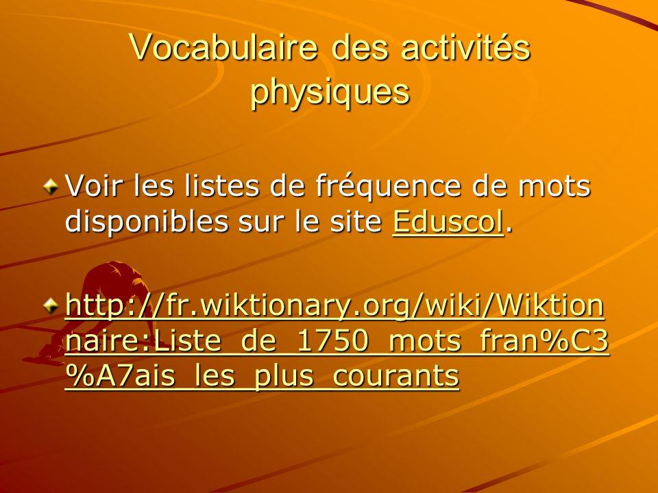 Vocabulaire des activités physiques Voir les listes de fréquence de mots disponibles sur le site Eduscol. Eduscol http://fr.wiktionary.org/wiki/Wiktio