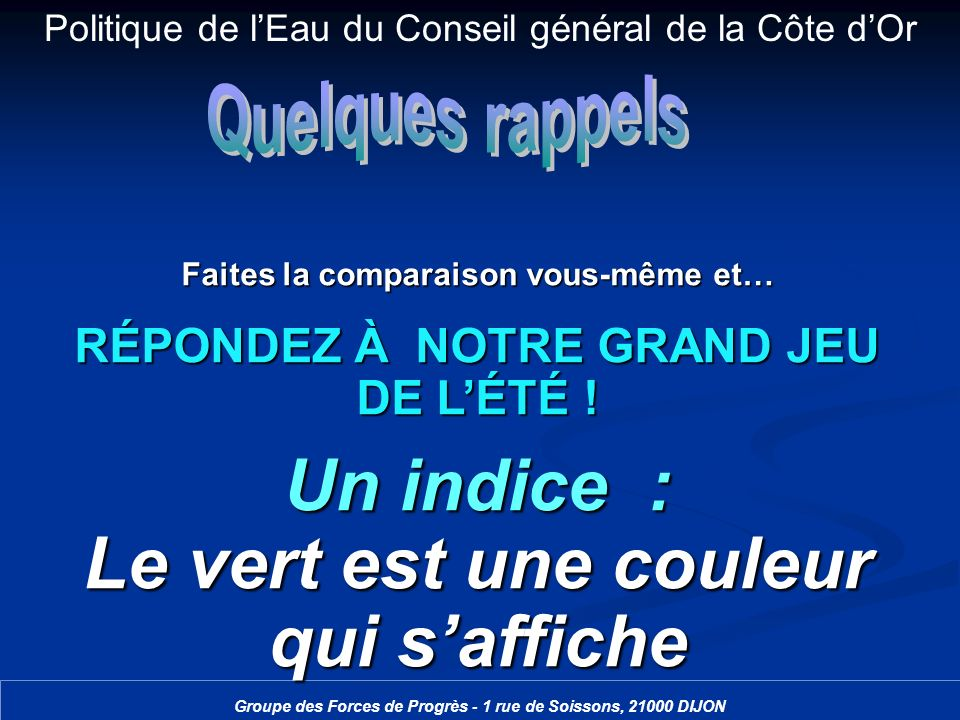 Politique de lEau du Conseil général de la Côte dOr Groupe des Forces de Progrès - 1 rue de Soissons, 21000 DIJON Faites la comparaison vous-même et…