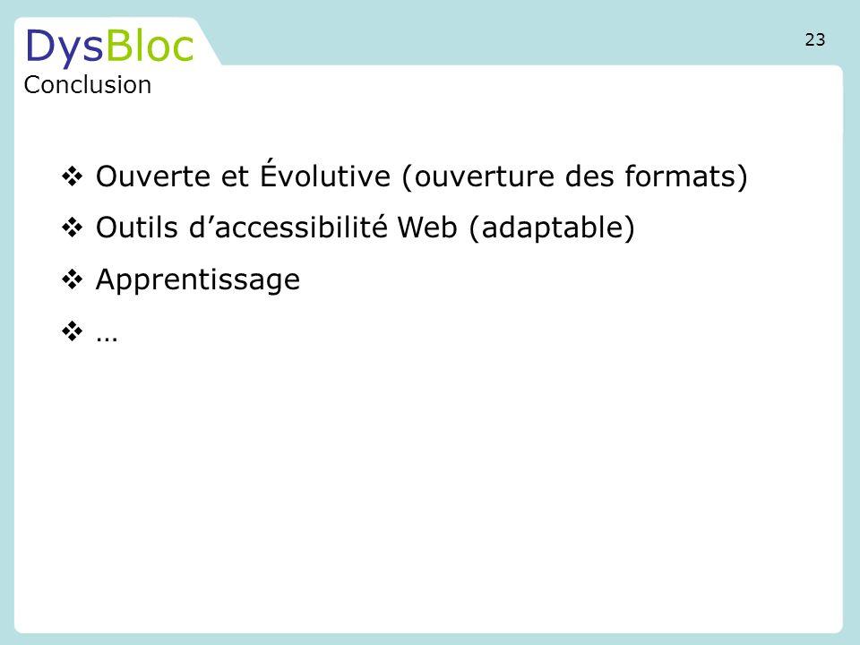 DysBloc Conclusion Ouverte et Évolutive (ouverture des formats) Outils daccessibilité Web (adaptable) Apprentissage … 23