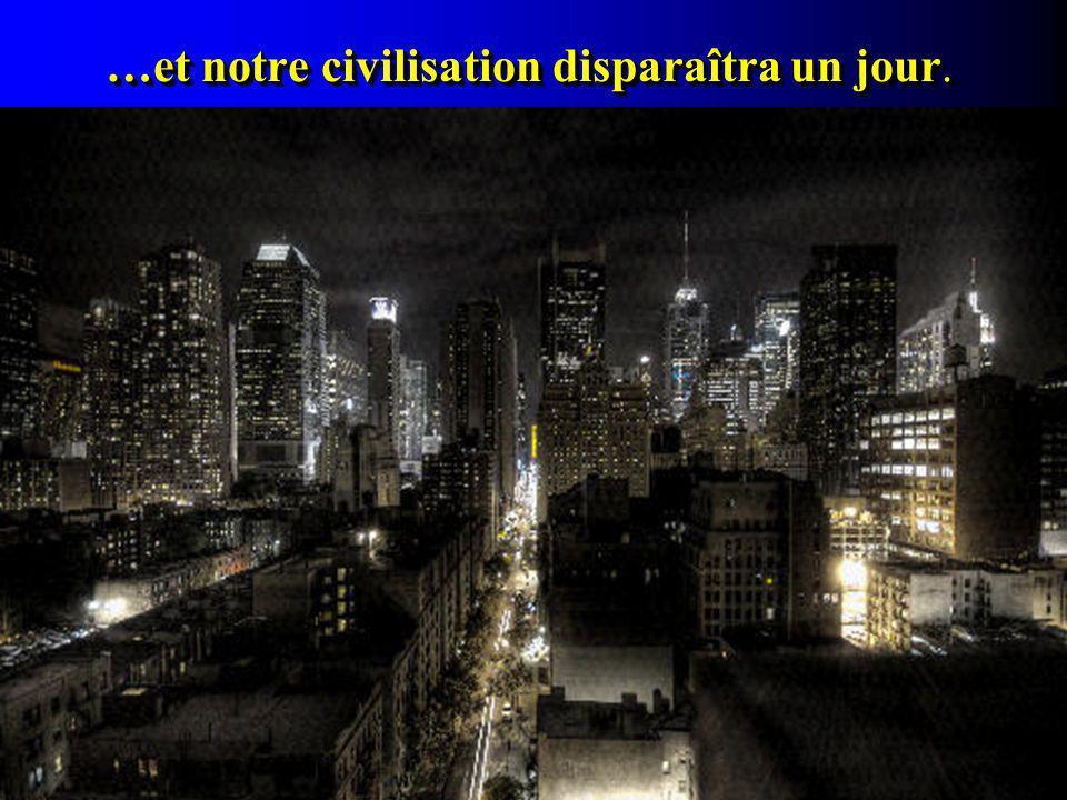 Paul Valéry disait : « nous autres, civilisations, nous savons maintenant que nous sommes mortelles »…