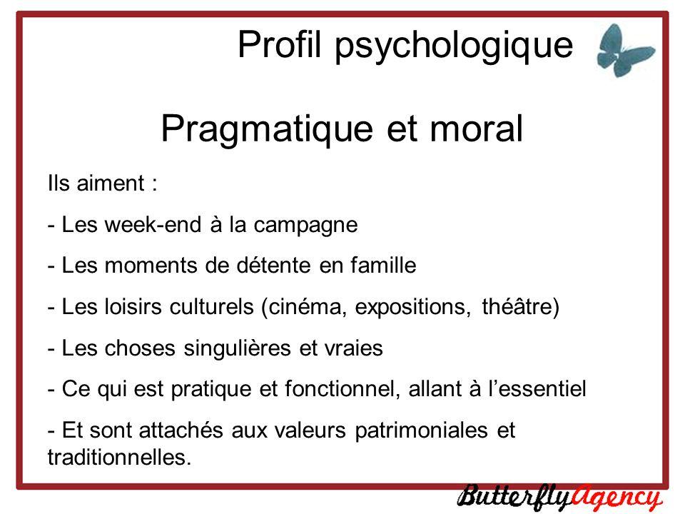 Profil psychologique Pragmatique et moral Ils aiment : - Les week-end à la campagne - Les moments de détente en famille - Les loisirs culturels (ciném