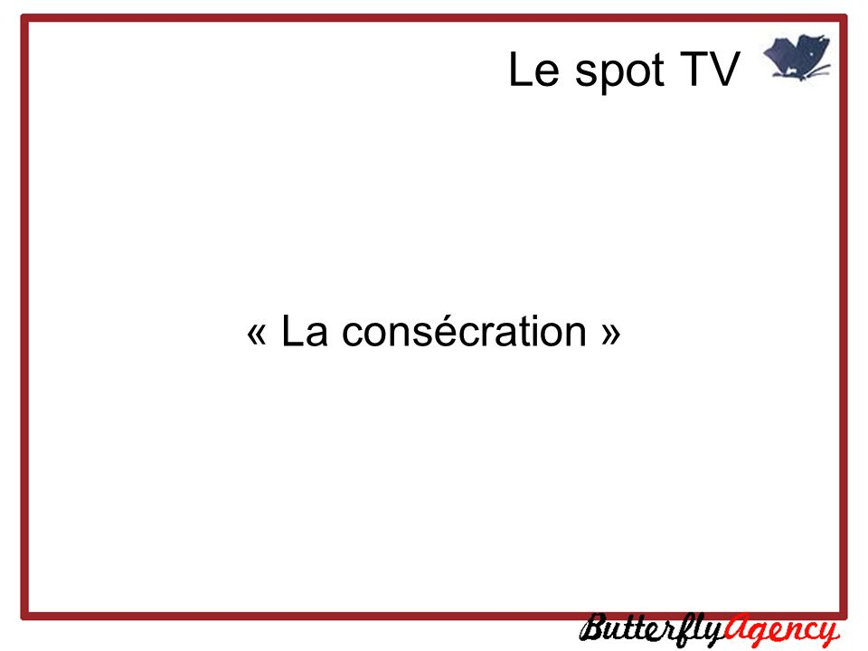 Le spot TV « La consécration »