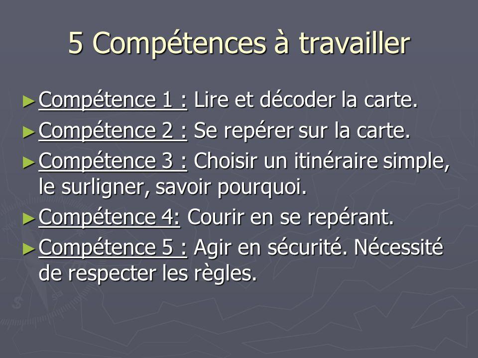 5 Compétences à travailler Compétence 1 : Lire et décoder la carte. Compétence 1 : Lire et décoder la carte. Compétence 2 : Se repérer sur la carte. C