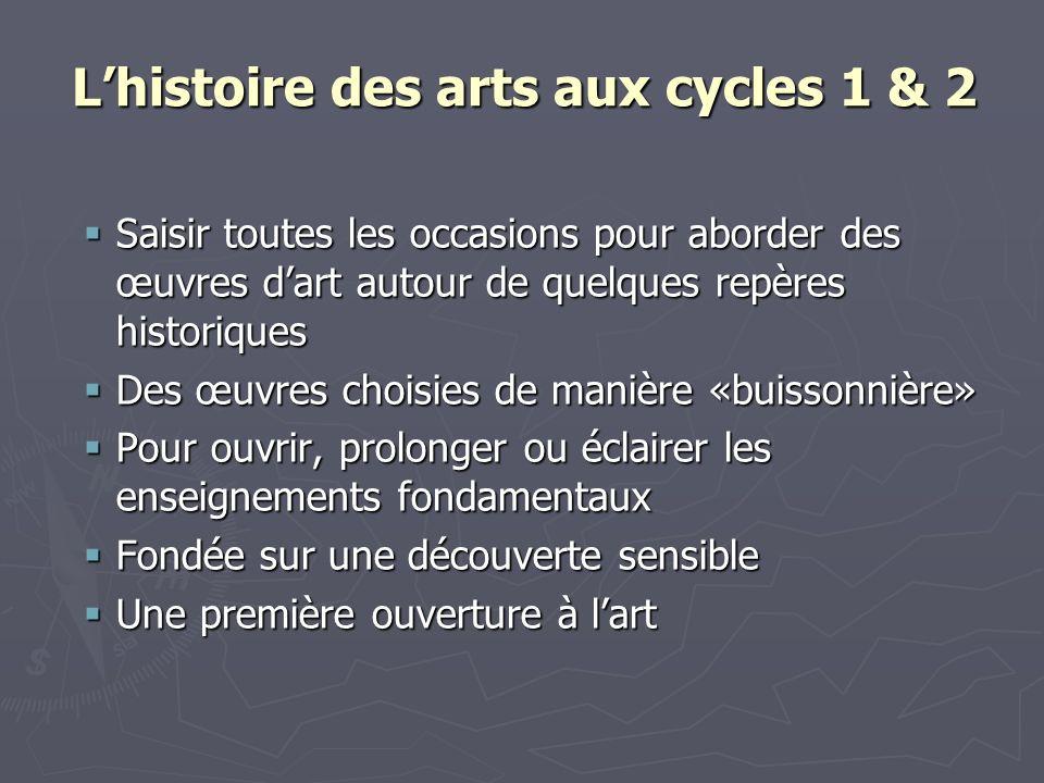 Lhistoire des arts aux cycles 1 & 2 Saisir toutes les occasions pour aborder des œuvres dart autour de quelques repères historiques Saisir toutes les