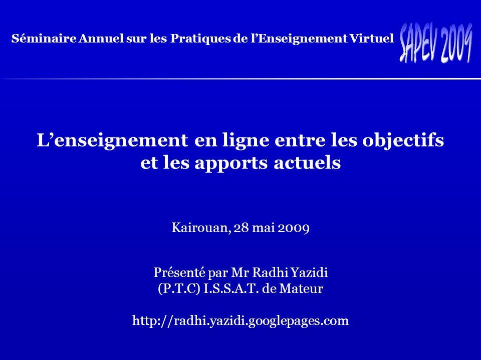 Lenseignement en ligne entre les objectifs et les apports actuels Kairouan, 28 mai 2009 Présenté par Mr Radhi Yazidi (P.T.C) I.S.S.A.T.