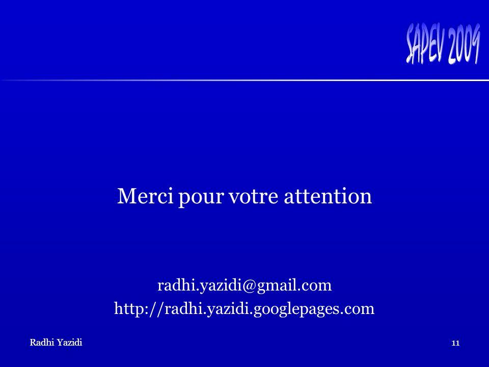Radhi Yazidi11 Merci pour votre attention radhi.yazidi@gmail.com http://radhi.yazidi.googlepages.com
