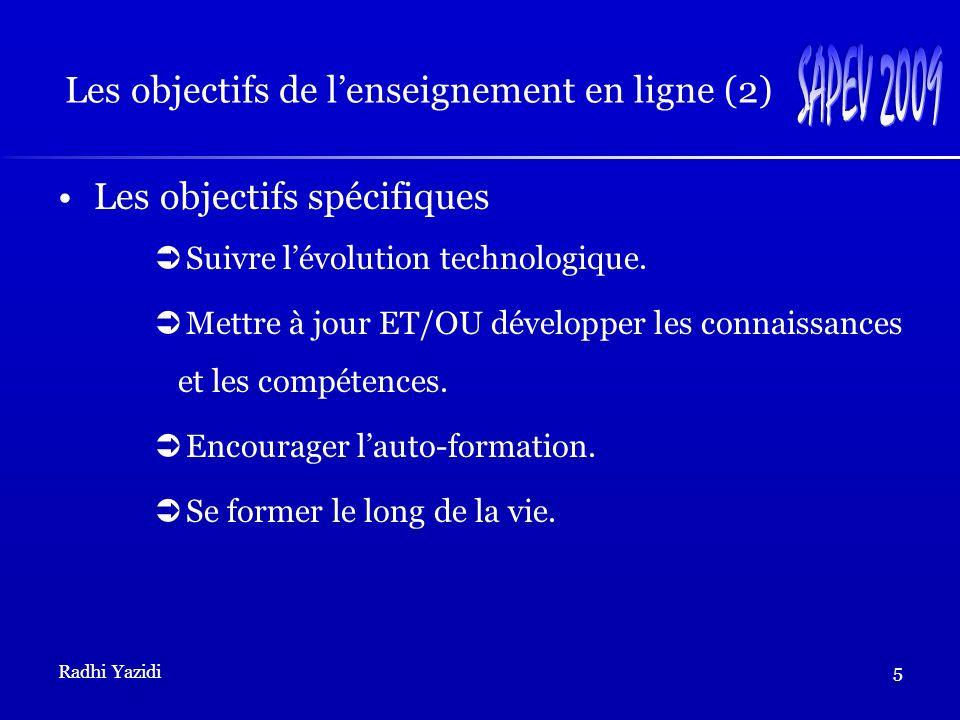Radhi Yazidi5 Les objectifs de lenseignement en ligne (2) Les objectifs spécifiques Suivre lévolution technologique.