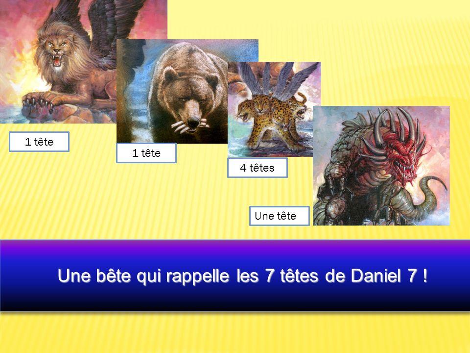 Une bête qui rappelle les 7 têtes de Daniel 7 ! Une bête qui rappelle les 7 têtes de Daniel 7 ! 1 tête 4 têtes Une tête