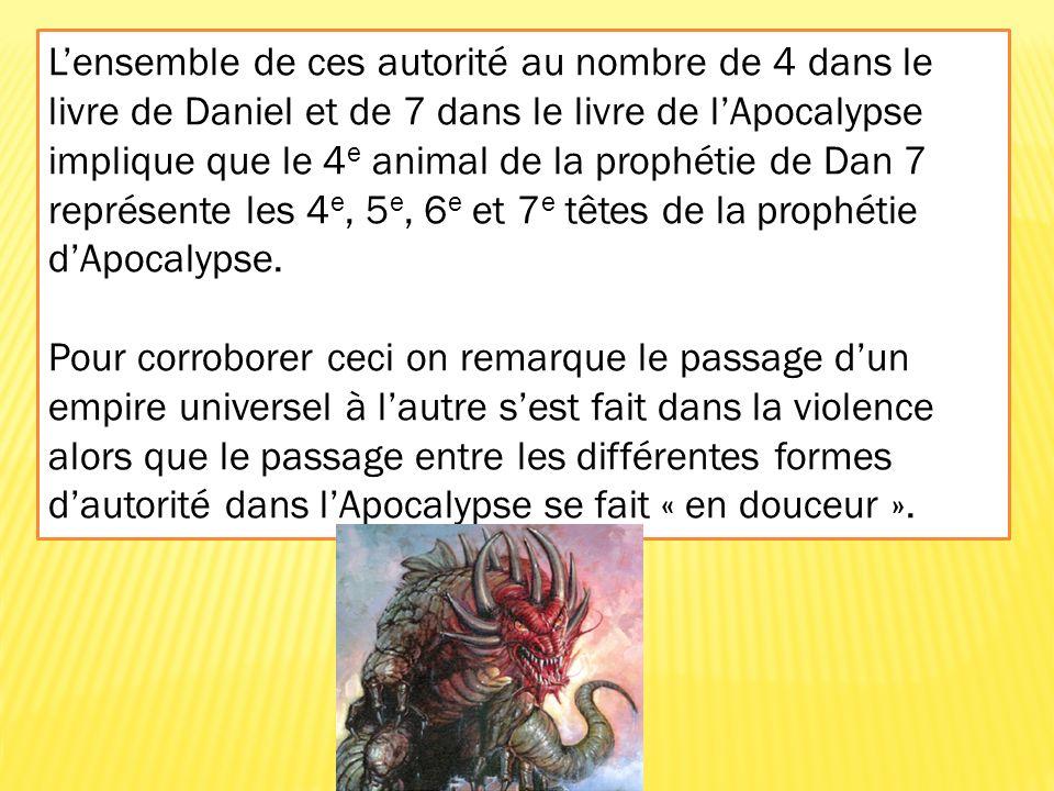 Lensemble de ces autorité au nombre de 4 dans le livre de Daniel et de 7 dans le livre de lApocalypse implique que le 4 e animal de la prophétie de Da