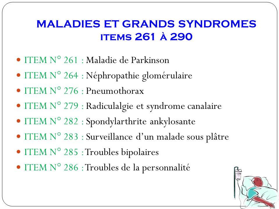 MALADIES ET GRANDS SYNDROMES items 261 à 290 ITEM N° 261 : Maladie de Parkinson ITEM N° 264 : Néphropathie glomérulaire ITEM N° 276 : Pneumothorax ITE