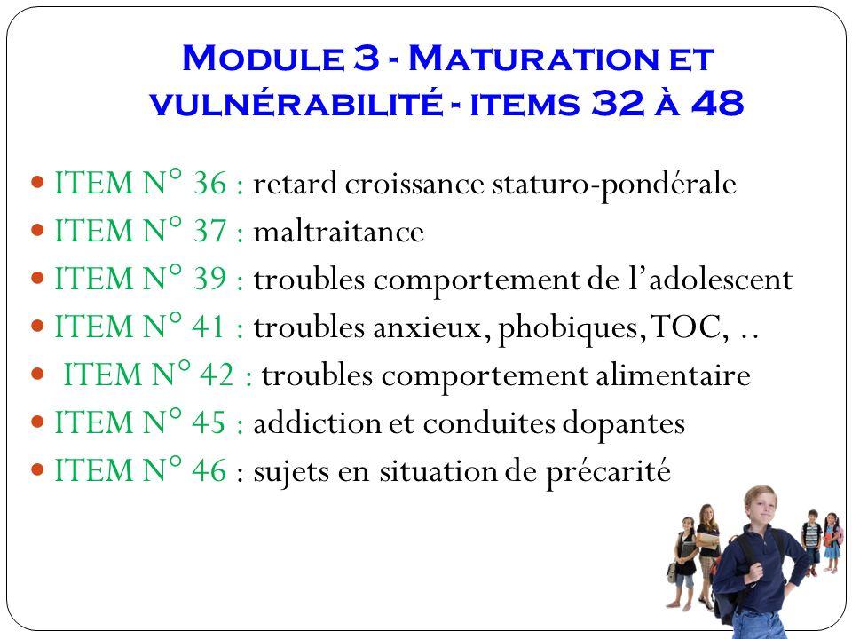 Module 3 - Maturation et vulnérabilité - items 32 à 48 ITEM N° 36 : retard croissance staturo-pondérale ITEM N° 37 : maltraitance ITEM N° 39 : trouble