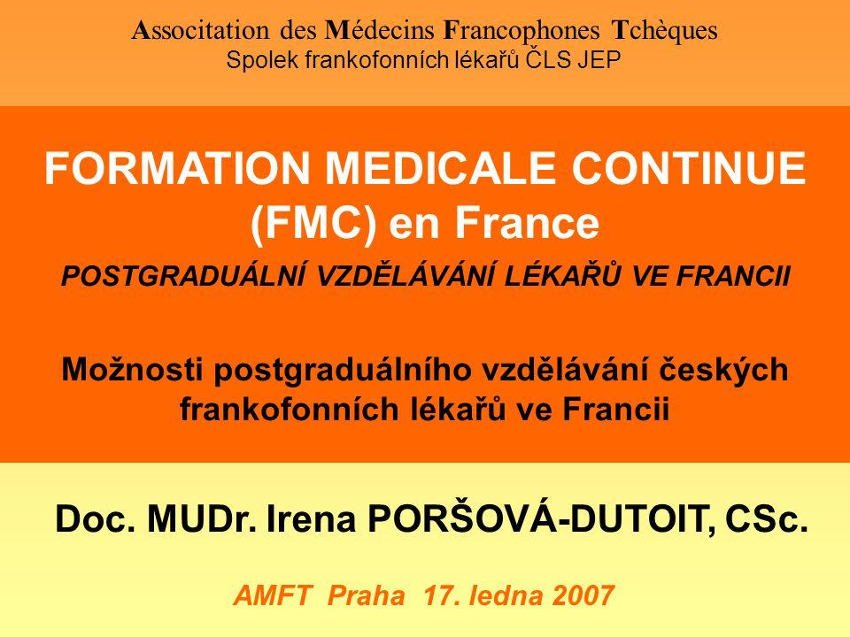 FORMATION MEDICALE CONTINUE (FMC) en France POSTGRADUÁLNÍ VZDĚLÁVÁNÍ LÉKAŘŮ VE FRANCII Možnosti postgraduálního vzdělávání českých frankofonních lékař